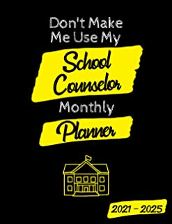 Don't Make Me Use My School Counselor Monthly Planner 2021-2025: A 60 Months / 5 Years Planner ideal for any use. With Cal...