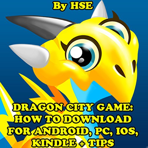 Dragon City Game: How to Download for Android, PC, IOS, Kindle + Tips audiobook cover art