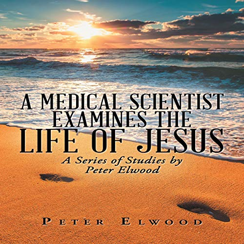 A Medical Scientist Examines the Life of Jesus cover art