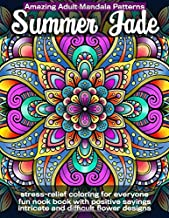 Summer Jade Amazing Adult Mandala Patterns: Fun Nook Book with Positive Sayings. Stress-Relief Coloring for Everyone. Intricate and Difficult Flower Designs