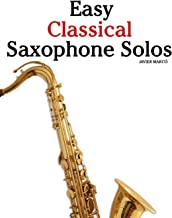Easy Classical Saxophone Solos: For Alto, Baritone, Tenor & Soprano Saxophone player. Featuring music of Mozart, Handel, Strauss, Grieg and other composers
