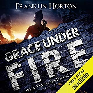 Grace Under Fire     The Locker Nine Series, Book 2              Written by:                                                                                                                                 Franklin Horton                               Narrated by:                                                                                                                                 Kevin Pierce                      Length: 7 hrs and 38 mins     7 ratings     Overall 4.7