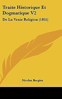 Traite Historique Et Dogmatique V2: de La Vraie Religion (1855)