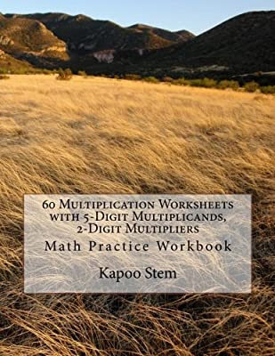 60 Multiplication Worksheets with 5-Digit Multiplicands, 2-Digit Multipliers: Math Practice Workbook: Volume 9 (60 Days Math Multiplication Series) by CreateSpace Independent Publishing Platform