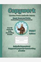 Catholic Homeschool Copywork - Print handwriting practice workbook for kids - handwriting practice, read, trace and write - Copywork Quotes of Catholic Saints for boys and girls - Print edition Paperback