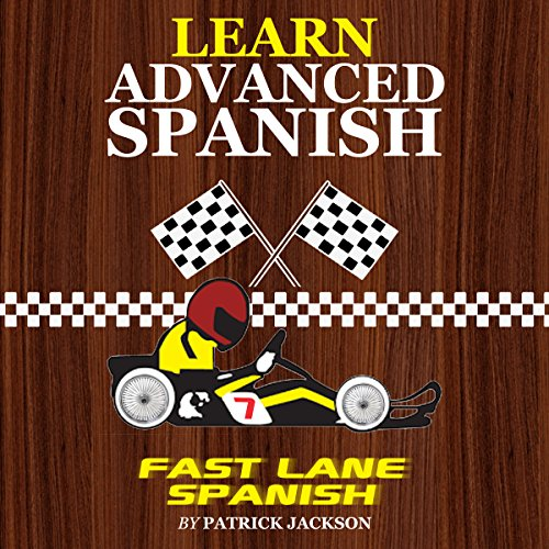 Learn Advanced Spanish with Fast Lane Spanish     Get in the Fast Lane of Learning Advanced Spanish              By:                                                                                                                                 Patrick Jackson                               Narrated by:                                                                                                                                 Jose Rivera,                                                                                        Sandra Gomez,                                                                                        Juan Martinez,                   and others                 Length: 2 hrs and 49 mins     Not rated yet     Overall 0.0