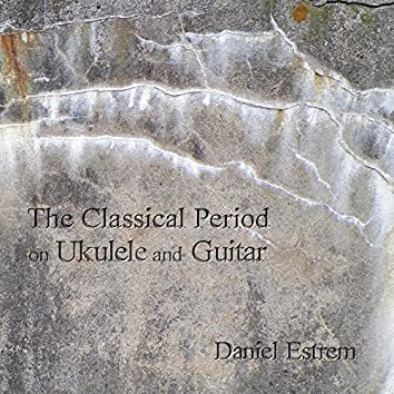 The Classical Period on Ukulele and Guitar