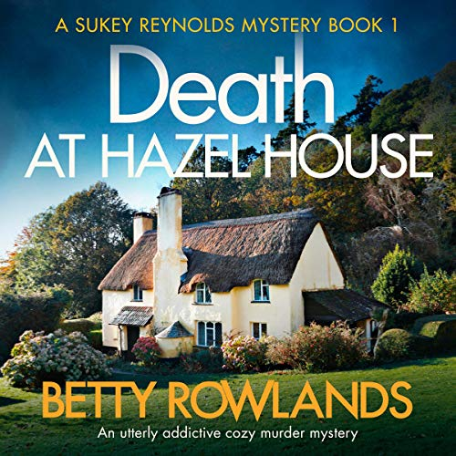 Death at Hazel House: An Utterly Addictive Cozy Murder Mystery     A Sukey Reynolds Mystery, Book 1              By:                                                                                                                                 Betty Rowlands                               Narrated by:                                                                                                                                 Katie Villa                      Length: 7 hrs and 30 mins     22 ratings     Overall 4.4