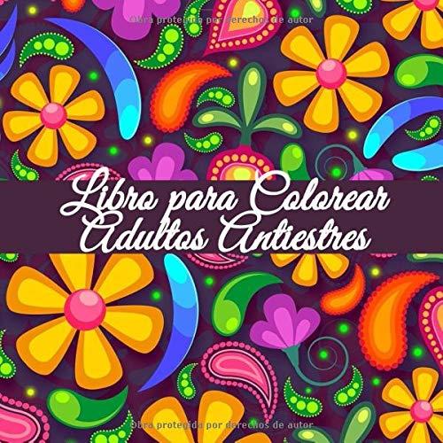 Libro para Colorear Adultos Antiestres: Cuadernos para colorear adultos flores mandala antiestres (50 Maravillosos diseños de flores)