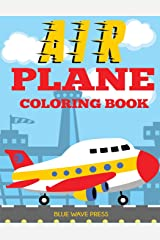 Airplane Coloring Book: Big Coloring Book for Toddlers and Kids Who Love Airplanes Paperback