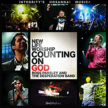 Counting On God (Live) (feat. Desperation Band & Ross Parsley)