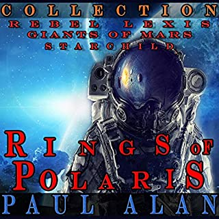 Rings of Polaris: Collection     Rebel Lexis, Giants of Mars, & Star Child              Written by:                                                                                                                                 Paul Alan                               Narrated by:                                                                                                                                 Stephanie Bentley                      Length: 7 hrs and 34 mins     Not rated yet     Overall 0.0