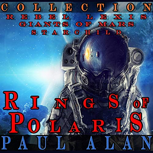 Rings of Polaris: Collection     Rebel Lexis, Giants of Mars, & Star Child              De :                                                                                                                                 Paul Alan                               Lu par :                                                                                                                                 Stephanie Bentley                      Durée : 7 h et 34 min     Pas de notations     Global 0,0