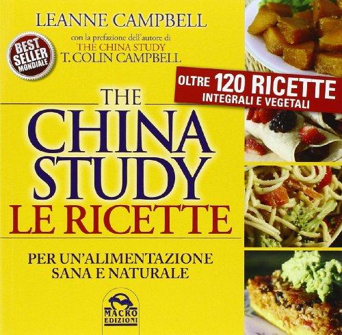The China study. Le ricette per un'alimentazione sana e naturale. Oltre 120 ricette integrali e vegetali