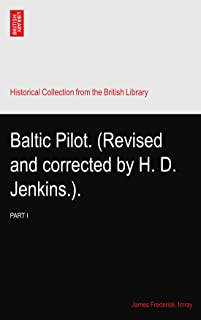 Baltic Pilot. (Revised and corrected by H. D. Jenkins.).: PART I