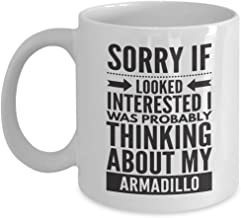 Armadillo Mug - Sorry If Looked Interested I Was Probably Thinking About - Funny Novelty Ceramic Coffee & Tea Cup Cool Gifts For Men Or Women With Gift Box