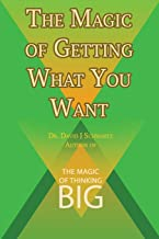 The Magic of Getting What You Want by David J. Schwartz author of The Magic of Thinking Big
