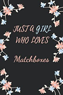 Just a Girl Who Loves Matchboxes: Cute Matchboxes Notebook Journal For Girls, Kids, Teenagers. Perfect Birthday Gift Idea ...