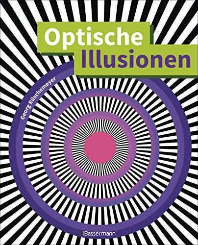 Optische Illusionen - Über 160 verblüffende Täuschungen, Tricks, trügerische Bilder, Zeichnungen, Computergrafiken, Fotografien, Wand- und Straßenmalereien in 3D