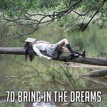 70 Bring In the Dreams