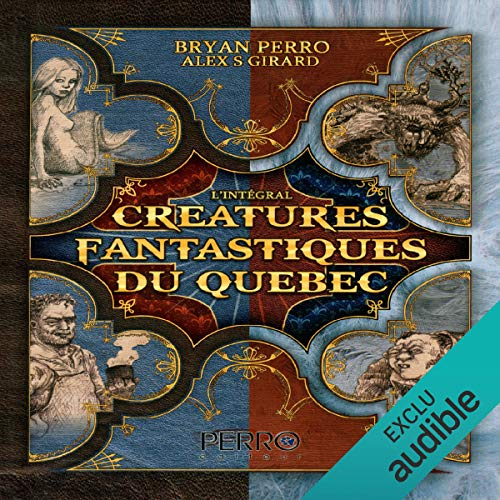 Créatures Fantastiques du Quebec [Fantastic Creatures of Quebec]     L'intégrale               By:                                                                                                                                 Bryan Perro                               Narrated by:                                                                                                                                 Patrick Baby                      Length: 3 hrs and 26 mins     1 rating     Overall 5.0