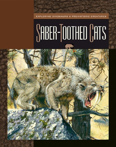 Saber-Toothed Cats (Exploring Dinosaurs and Prehistoric Creatures) (English Edition)