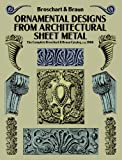 Ornamental Designs from Architectural Sheet Metal: The Complete Broschart & Braun Catalog, ca. 1900 (Dover Pictorial Archive) (English Edition)