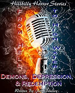Hillbilly Horror Stories: From Hell To High Water: Demons, Depression & Redemption