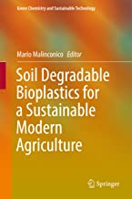 Soil Degradable Bioplastics for a Sustainable Modern Agriculture (Green Chemistry and Sustainable Technology)