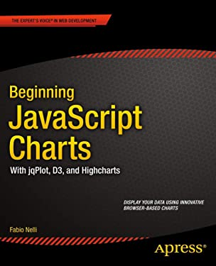 Beginning JavaScript Charts: With jqPlot, d3, and Highcharts (Expert's Voice in Web Development)