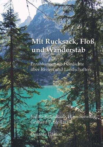 Mit Rucksack, Floß und Wanderstab: Erzählungen und Gedichte über Reisen und Landschaften