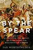 By the Spear: Philip II, Alexander the Great, and the Rise and Fall of the Macedonian Empire (Ancient Warfare and Civilization) (English Edition)