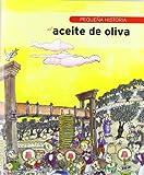 Pequeña historia del aceite de oliva: Pequena Historia del aceite de oliva