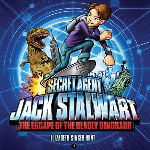 Secret Agent Jack Stalwart: Book 1: The Escape of the Deadly Dinosaur: USA Audiobook By Elizabeth Singer Hunt cover art