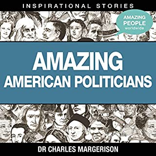 Amazing American Politicians                   By:                                                                                                                                 Dr. Charles Margerison                               Narrated by:                                                                                                                                 full cast                      Length: 46 mins     Not rated yet     Overall 0.0