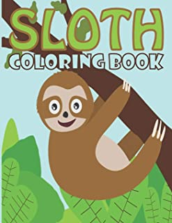 Sloth Coloring Book: Adorable And Funny Sloth Coloring Pages For Kids Ages 4-8, 8-12 And Toddlers With Amazing Variety Des...