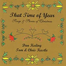 That Time of Year: Songs & Stories of Christmas by Tom Kastle & Chris & Dan Keding