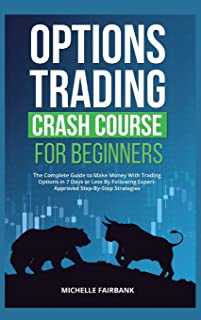 Options Trading Crash Course For Beginners: The Complete Guide to Make Money With Trading Options in 7 Days or Less By Fol...