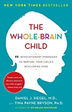 The Whole-Brain Child: 12 Revolutionary Strategies to Nurture Your Child's Developing Mind