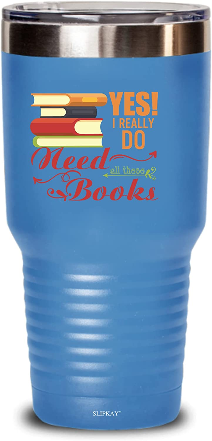 Yes I Max 51% OFF Really Do Need All These Tumbler 30oz trust Gifts Books