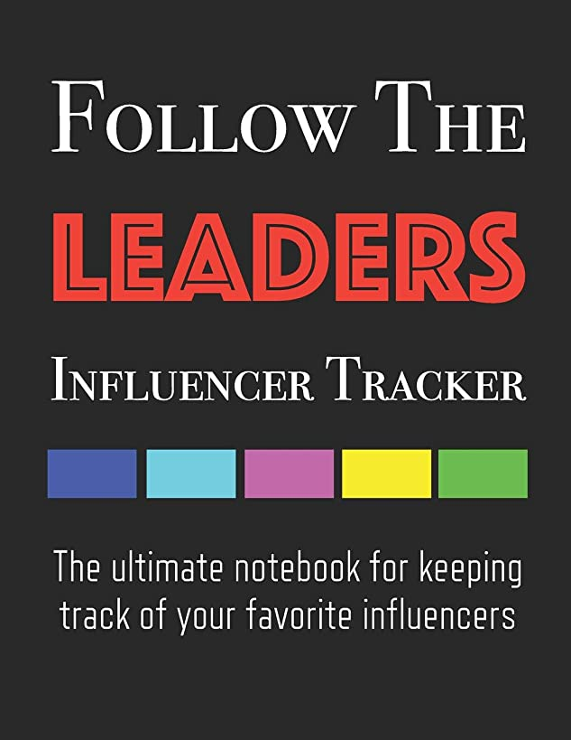 Follow The Leaders - Influencer Tracker: The ultimate notebook for keeping track of your favorite influencers