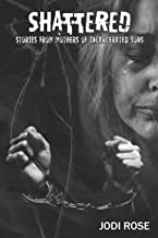 SHATTERED: Stories from Mothers of Incarcerated Sons
