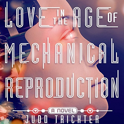 Love in the Age of Mechanical Reproduction audiobook cover art