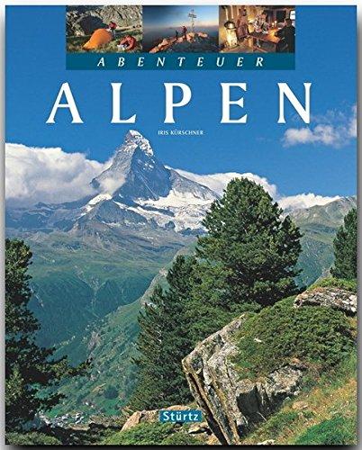 Abenteuer ALPEN - Ein Bildband mit über 240 Bildern auf 128 Seiten - STÜRTZ Verlag