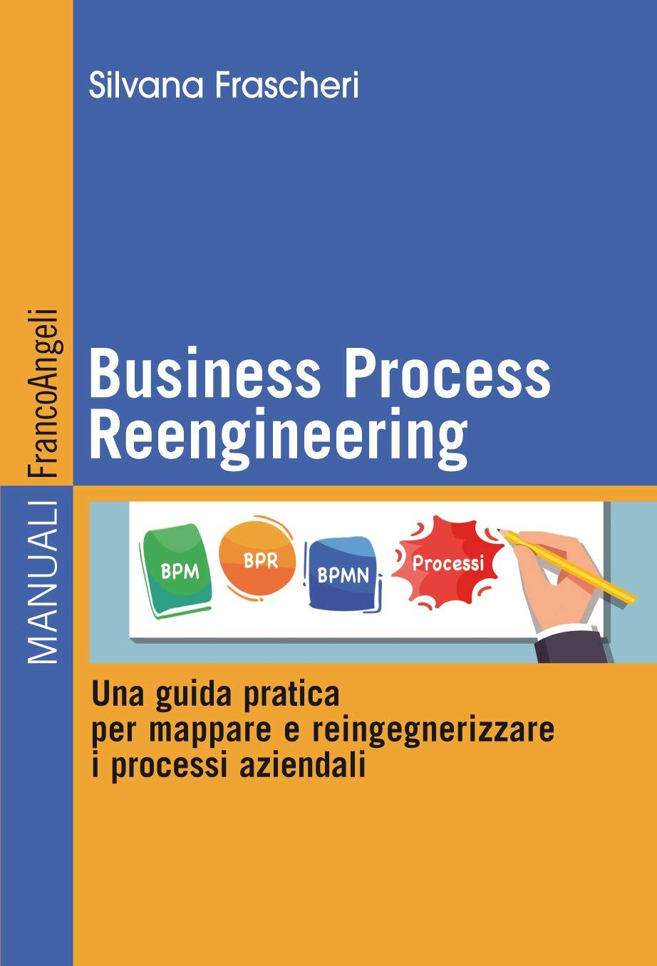 Business Process Reengineering: Una guida pratica per mappare e reingegnerizzare i processi aziendali (Italian Edition)