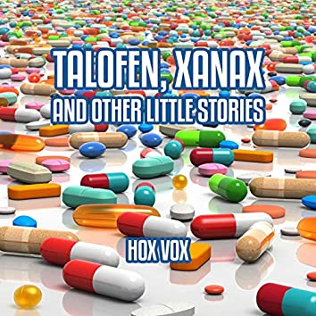 Talofen, Xanax and Other Little Stories