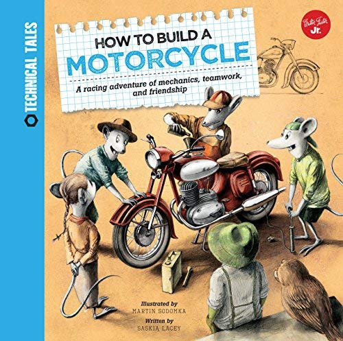 How to Build a Motorcycle: A racing adventure of mechanics, teamwork, and friendship (Technical Tales) by Saskia Lacey (2016-04-01)