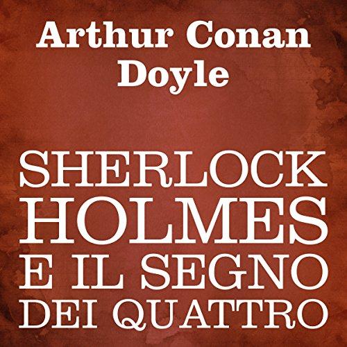 """Arthur Conan Doyle: """"Sherlock Holmes e il segno dei quattro"""""""