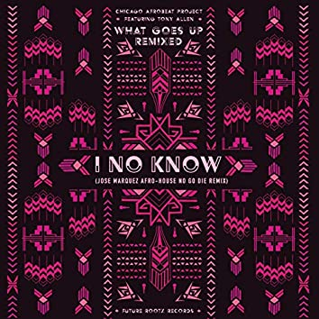I No Know (Jose Marquez Afro-House No Go Die Remix)