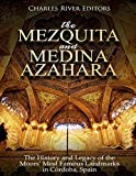 The Mezquita and Medina Azahara: The History and Legacy of the Moors' Most Famous Landmarks in Córdoba, Spain